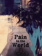 Pain to the world